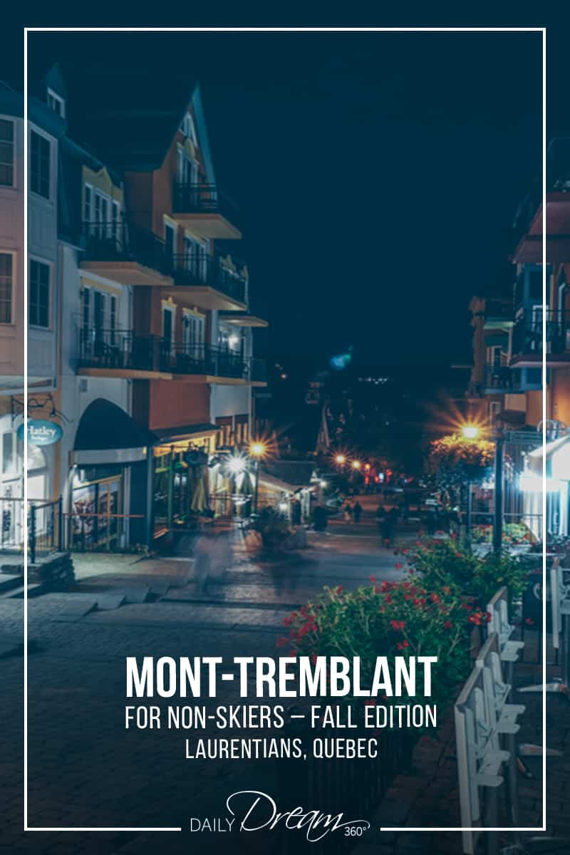 A Guide to Mont-Tremblant for non-skiers: Fall Edition. There is so much to do during the fall season at Mont-Tremblant Quebec we created a guide of where to eat, attractions and where to stay during your trip.