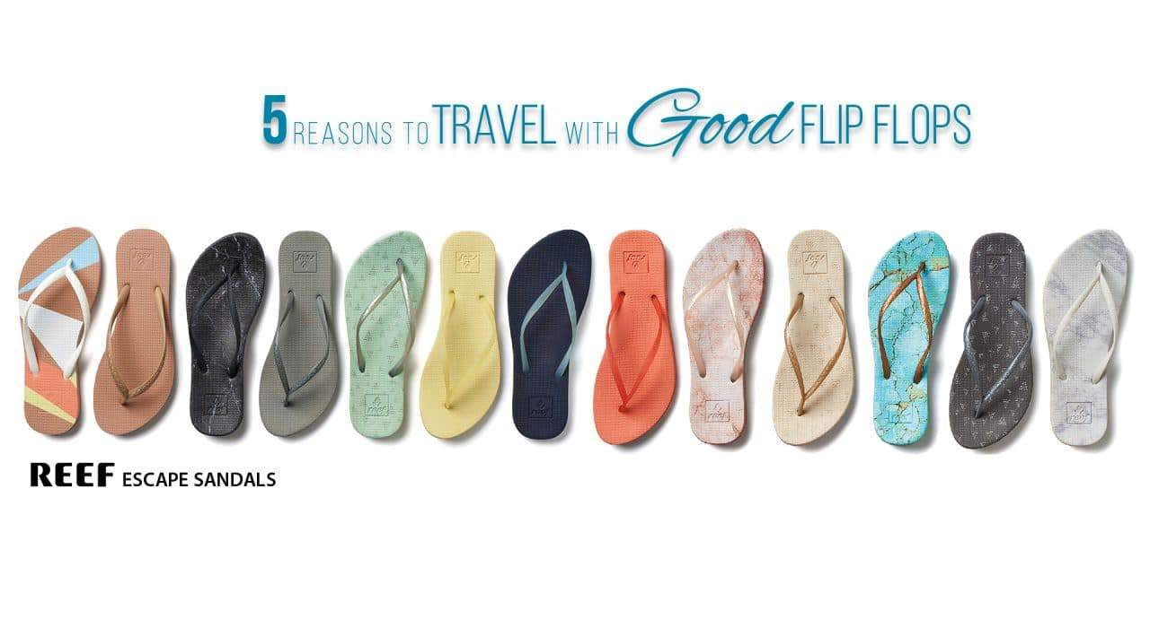 Reasons to travel with good flip flops reef escape sandals