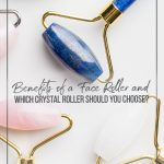 Various face rollers laid on table and text Benefits of a Face Roller and Which Crystal Roller Should You Choose?