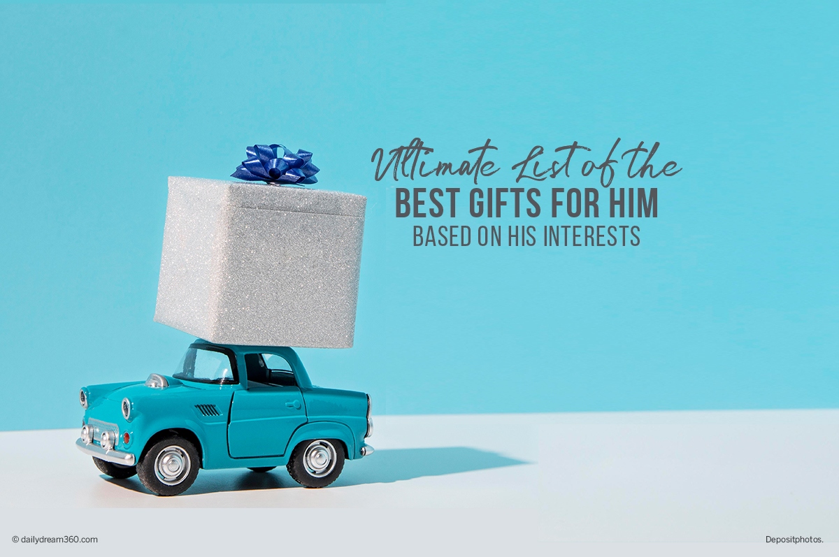 Ultimate list of the Best Gifts for Him Based on His Interests