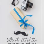 Pin image: Gift, camera glasses and plastic moustache on white background with text: Ultimate List of Best Gifts for Him Based on His Interests