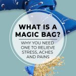 Magic Bag long with open corner and oats spilling out and text: What is a Magic Bag? How to use it to Relieve Stress, Aches and Pains