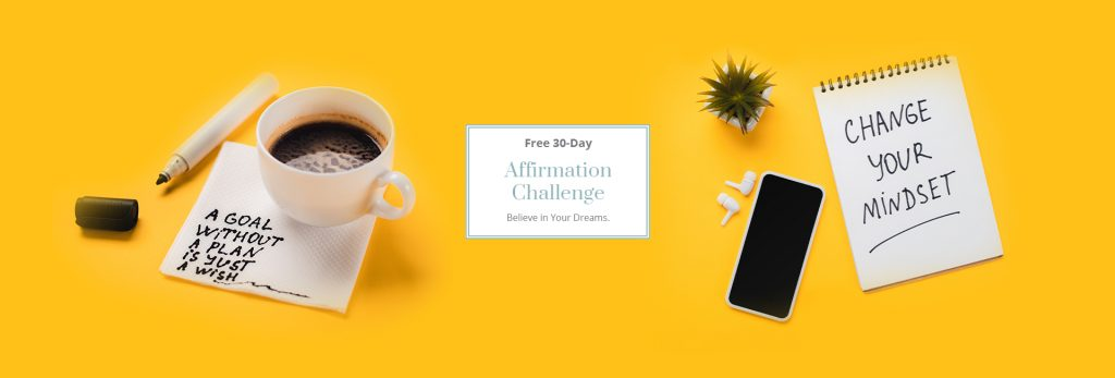 30 Days. 30 Affirmations. Take the Free 30-Day Affirmation Challenge