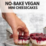 Hand reaching for Mini cheesecaks on plate with with text: Easy to Make No-Bake Vegan Mini Cheesecakes