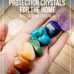 Display of crystals in home with text Best Healing Crystals and How to Use Protection Crystals for the Home.