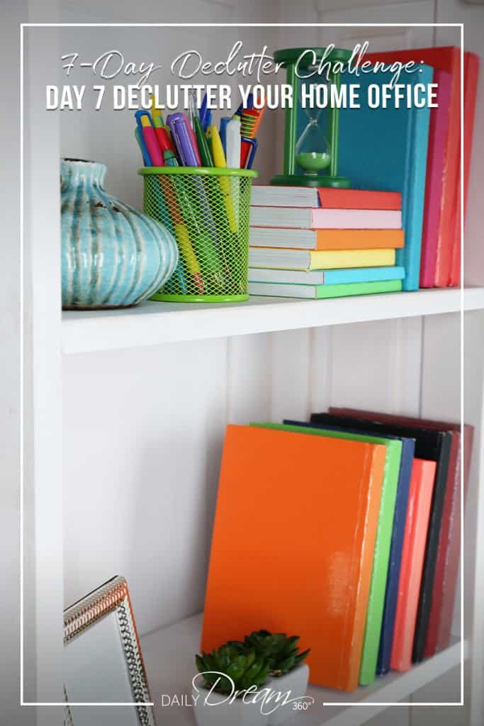 organized colourful bookcase and text 7 Day Declutter Challenge: Day 7 Declutter Your Home Office
